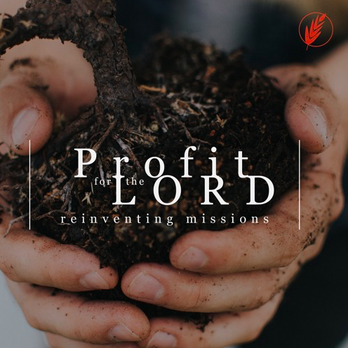 Profit for the Lord – Reinventing Missions